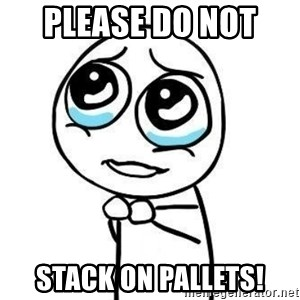 Please guy - Please DO NOT  Stack on Pallets!