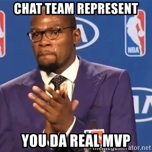 KD you the real mvp f - CHAT TEAM REPRESENT YOU DA REAL MVP