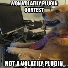 I have no idea what I'm doing - Dog with Tie - won volatily plugin contest not a volatily plugin