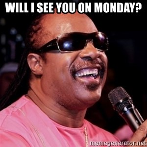 stevie wonder - Will I see you on Monday?
