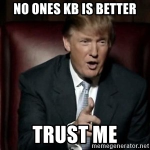 Donald Trump - No ones KB is better Trust me
