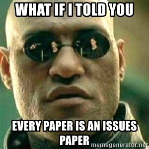 What If I Told You - What if I told you  Every Paper is an issues paper