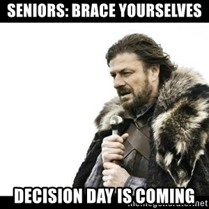 Winter is Coming - SENIORS: BRACE YOURSELVES DECISION DAY IS COMING