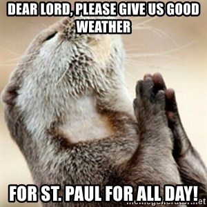 Praying Otter - Dear Lord, Please give us good weather For St. Paul for All Day!