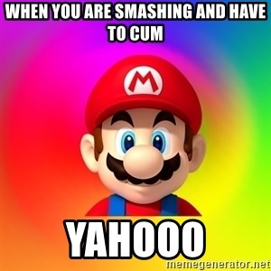Mario Says - When you are smashing and have to cum Yahooo