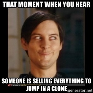 Tobey_Maguire - that moment when you hear someone is selling everything to jump in a clone