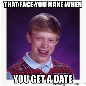 nerdy kid lolz - That face you make when you get a date