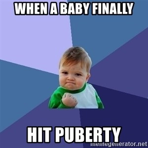Success Kid - When a baby finally Hit puberty
