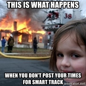 Disaster Girl - This is what happens when you don't post your times for smart track