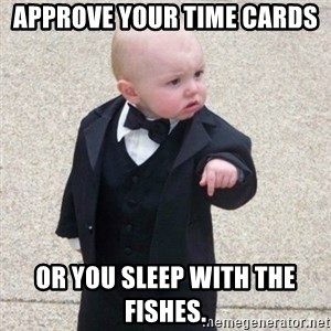 Mafia Baby - Approve your time cards or you sleep with the fishes.