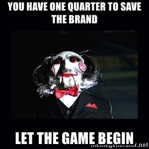 saw jigsaw meme - YOU HAVE ONE QUARTER TO SAVE THE BRAND lET THE GAME BEGIN
