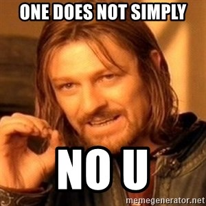 One Does Not Simply - one does not simply no u