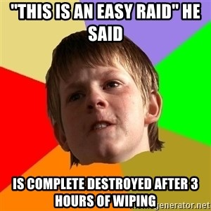 Angry School Boy - ''this is an easy raid'' he said Is complete destroyed after 3 hours of wiping