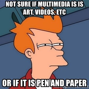 Futurama Fry - not sure if multimedia is is art, videos, etc  0r if it is pen and paper