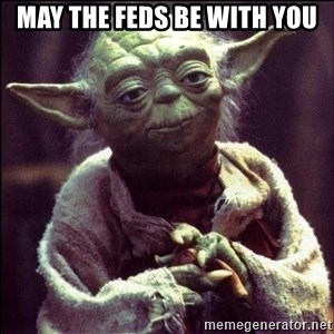 Advice Yoda - May the feds be with you