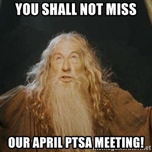 You shall not pass - You shall not miss Our April PTSA meeting!