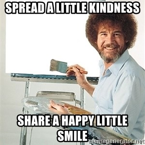 Bob Ross - Spread a little kindness share a happy little smile