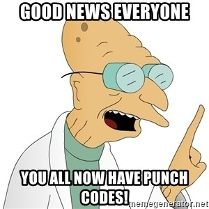 Good News Everyone - good news everyone You all now have punch codes!