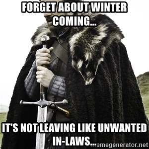 Sean Bean Game Of Thrones - Forget about winter coming... It's not leaving like unwanted in-laws...