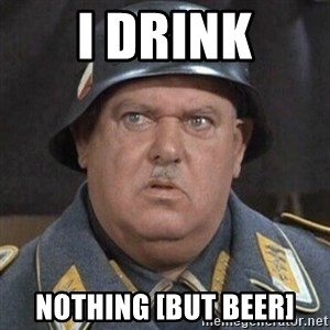 Sergeant Schultz - i Drink Nothing [but beer]
