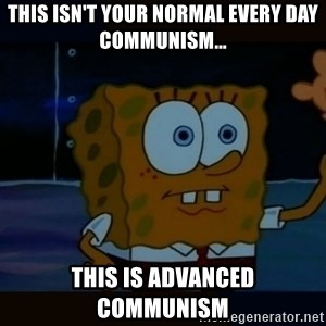 Advanced Darkness - This isn't your normal every day communism... This is ADVANCED Communism