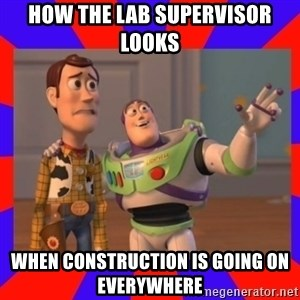 Everywhere - how the lab supervisor looks when construction is going on everywhere