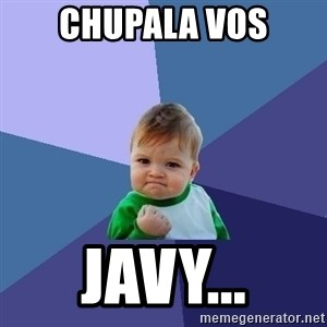 Success Kid - Chupala vos Javy...
