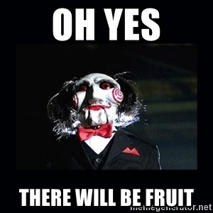 saw jigsaw meme - Oh yes There will be fruit