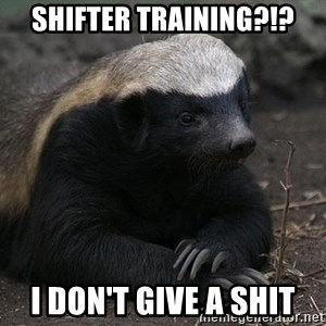 Honey Badger - Shifter training?!? I don't give a shit