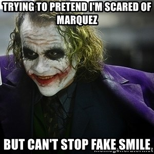 joker - TRYING TO PRETEND I'M SCARED OF MARQUEZ BUT CAN'T STOP FAKE SMILE