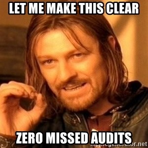 One Does Not Simply - let me make this clear zero missed audits