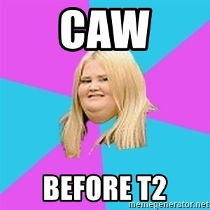 Fat Girl - Caw Before T2
