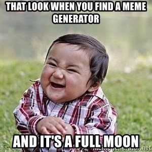 Evil Plan Baby - that look when you find a meme generator and it's a full moon