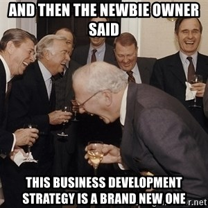 So Then I Said... - and then the newbie owner said  this business development strategy is a brand new one