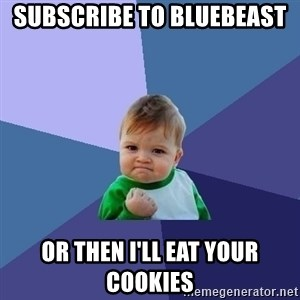 Success Kid - Subscribe to Bluebeast  Or then I'll eat your cookies