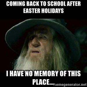 no memory gandalf - Coming back to school after Easter holidays I have no memory of this place....