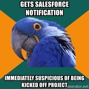 Paranoid Parrot - Gets Salesforce notification Immediately suspicious of being kicked off project