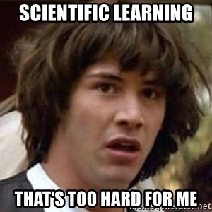 Conspiracy Keanu - Scientific Learning That's too hard for me