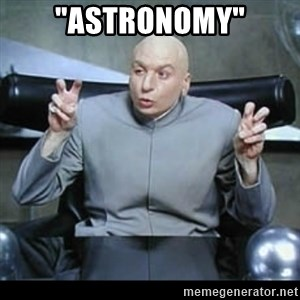 """dr. evil quotation marks - """"Astronomy"""""""