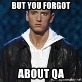 Eminem - But you forgot about QA