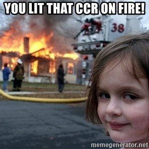 Disaster Girl - you lit that ccr on fire!