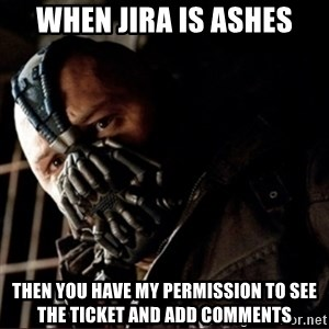Bane Permission to Die - When JIRA is ashes then you have my permission to see the ticket and add comments