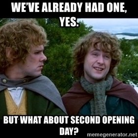 What about second breakfast? - We've already had one, yes. But what about second Opening Day?