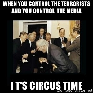 Rich Men Laughing - when you control the terrorists and you control  the media   i t's circus time