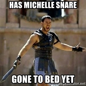GLADIATOR - has michelle snare gone to bed yet
