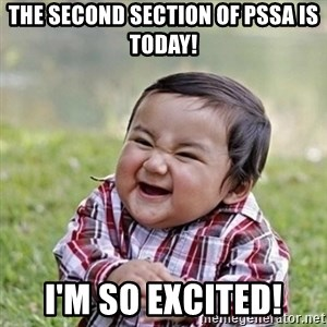 Niño Malvado - Evil Toddler - The second section of PSSA is today! I'm so excited!