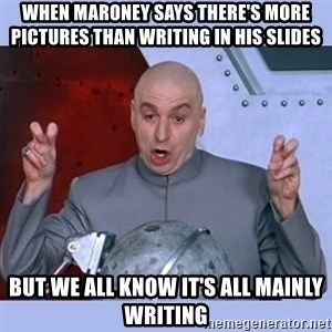 Dr Evil meme - When Maroney says there's more pictures than writing in his slides But we all know it's all mainly writing