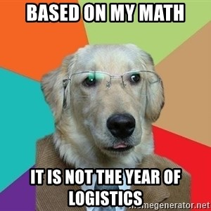 Business Dog - based on my math it is not the year of logistics