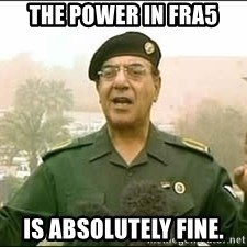 Baghdad Bob - the power in FRA5 is absolutely fine.