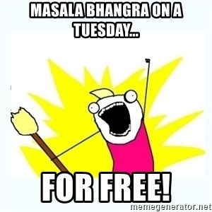 All the things - Masala Bhangra on a Tuesday... FOR FREE!